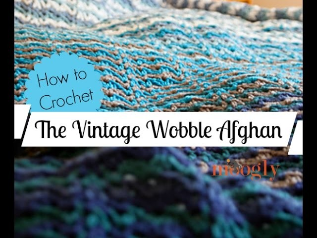 How to Crochet: The Vintage Wobble Afghan (Left Handed)