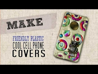 How to make a Cellphone Cover with Friendly Plastic