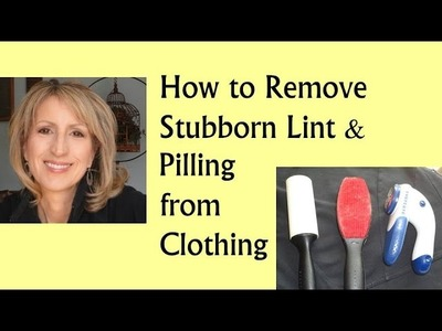 How to Remove Stubborn Lint and Pilling from Clothing