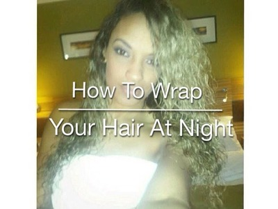 How To Wrap Your Weave At Night