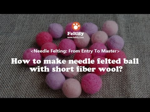 Unit 1 Lesson 1: How to make needle felted wool ball with short fiber wool?