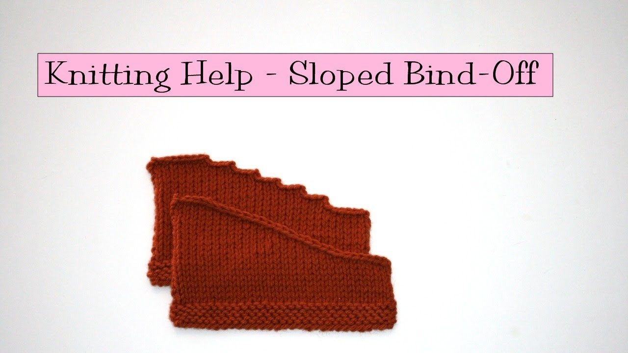 Knitting Help - Sloped Bind Off