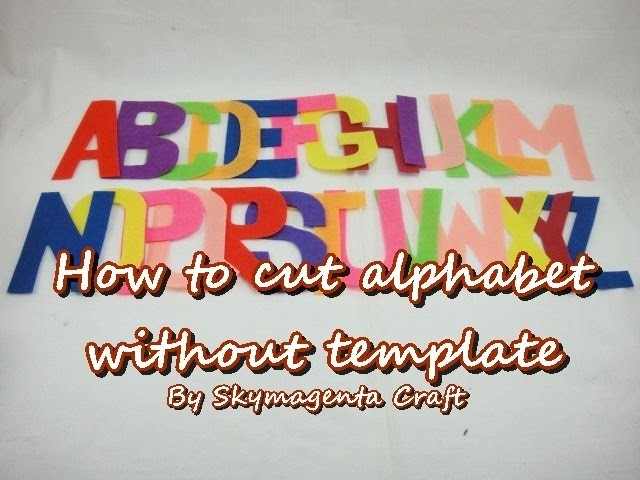 Felt Tutorial - How to cut alphabet without template