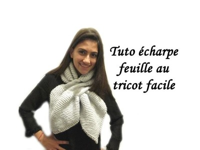 TUTO ECHARPE FEUILLE AU TRICOT FACILE knitting a sheet knit scarf easy