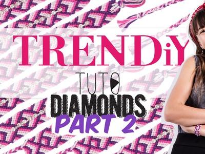 TUTO DIY TRENDIY ART - Friendship Diamond Bracelets  Part 2