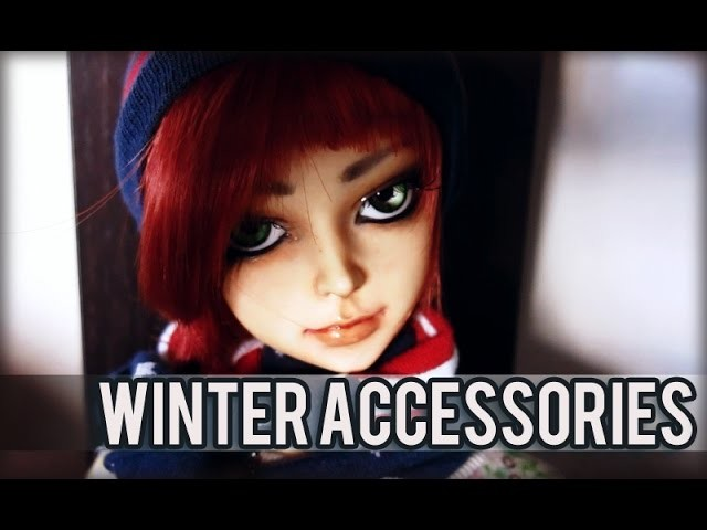 5 Easy DIY BJD Winter Accessories! ((Tutorial))