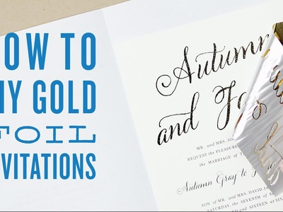 How to DIY foil wedding invitations | DIY Gold foil printing