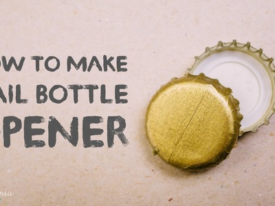 How to Make Nail Bottle Opener