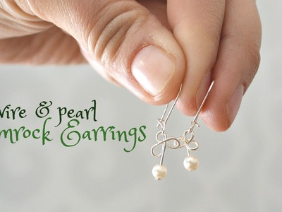 How to Make Wire and Pearl Shamrock Earrings