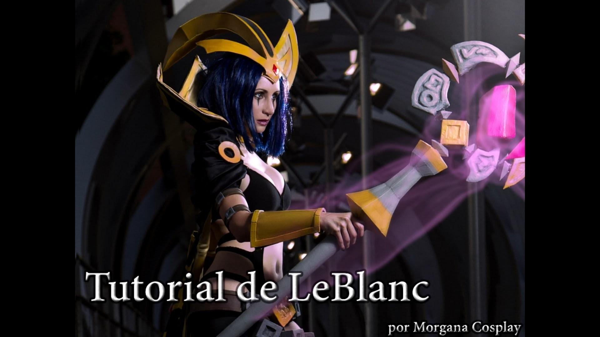 LeBlanc Cosplay Tutorial