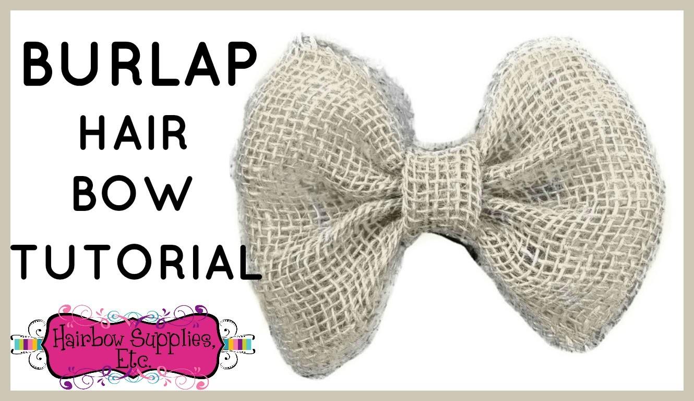 Burlap Hair Bow Tutorial - Easy DIY Hair Bow - Hairbow Supplies, Etc.
