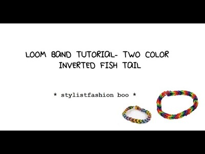 LOOM BAND TUTORIAL- TWO COLOR INVERTED FISH TAIL | stylistfashion boo ♡