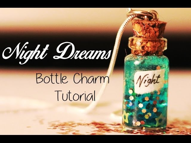 NIGHT DREAMS IN A BOTTLE CHARM TUTORIAL ♥