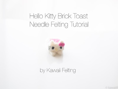 Needle Felting Tutorial | Hello Kitty Brick Toast