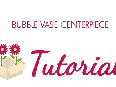 How to Make a Flower Centerpiece- Bubble Vase Tutorial