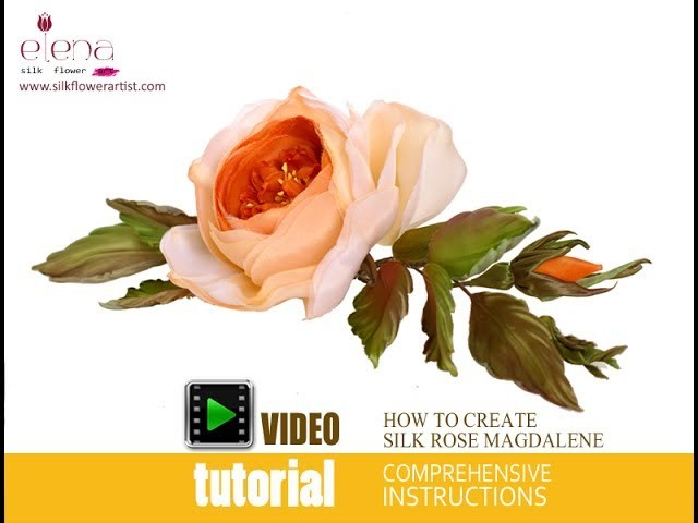 New complete video tutorial silk rose Magdalene by Elena Bain