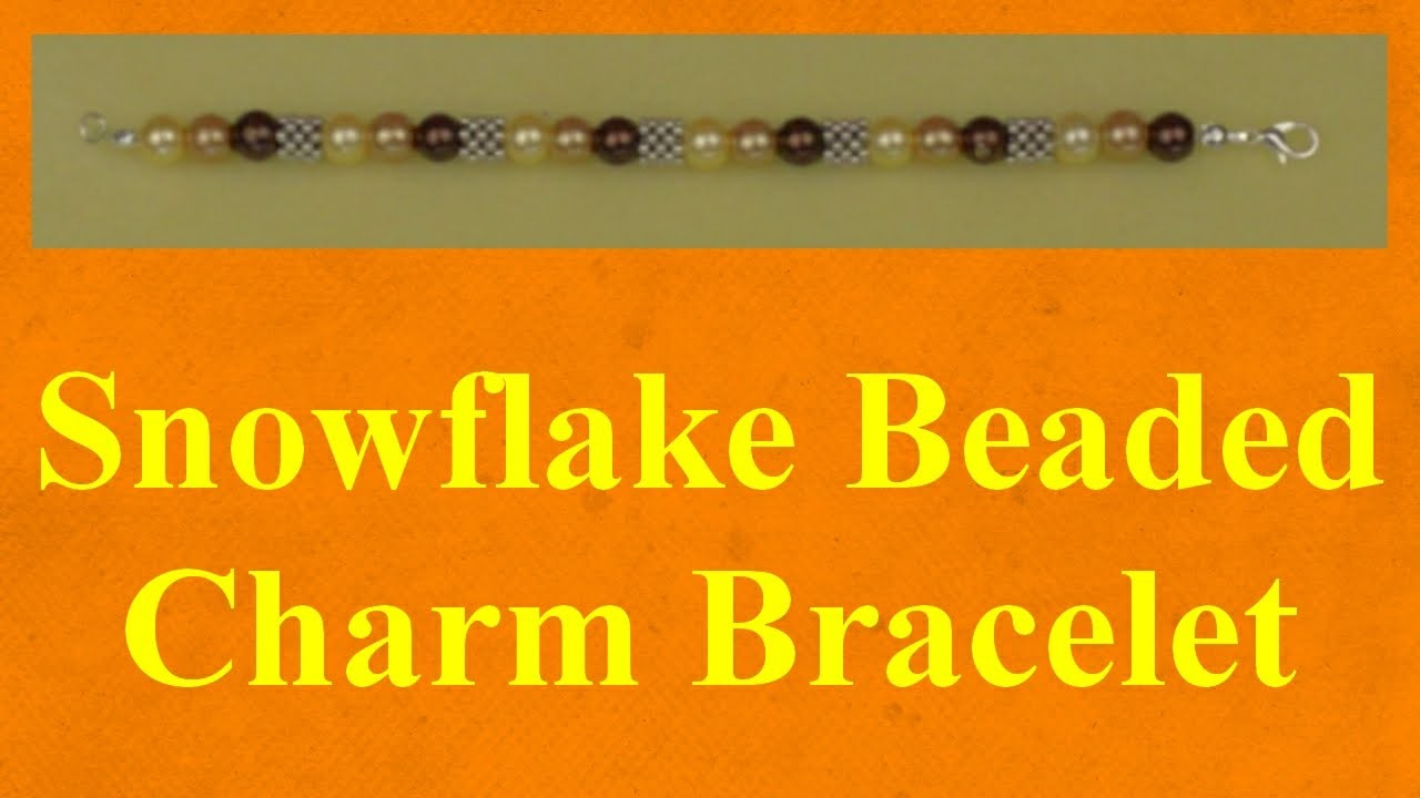 Snowflake beaded charm bracelet tutorial jewellery