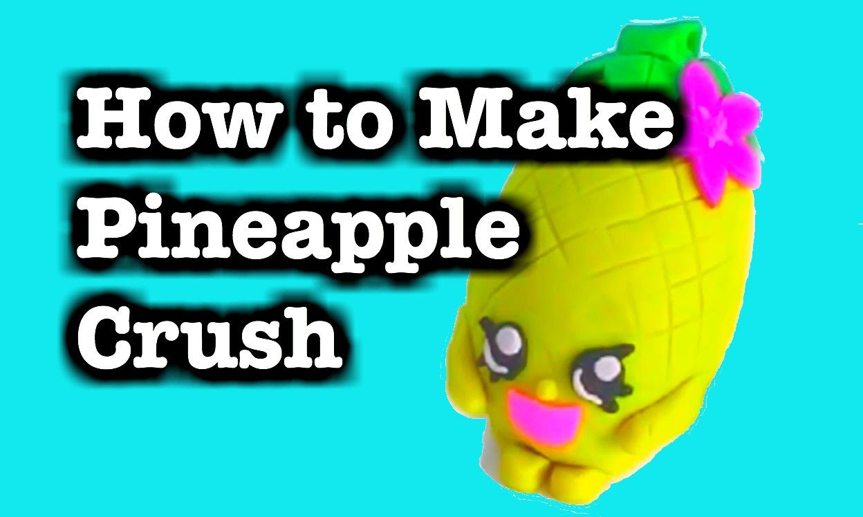 "SHOPKINS ""Pineapple Crush"" Play-Doh Surprise Egg Tutorial ""How to Make Play-Doh Surprise"""