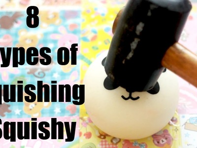 8 TYPES OF SQUISHING SQUISHY!