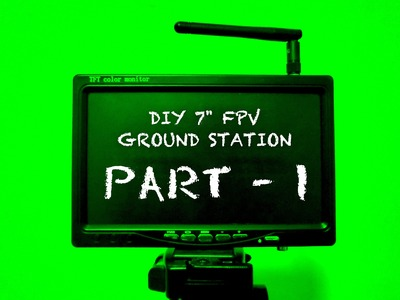 """DIY 7"""" FPV Ground Station with integrated Receiver and Battery under $65 Part-1"""