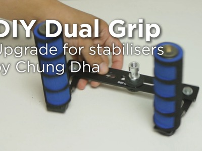 DIY Dual Grip for Stabilisers by Chung Dha