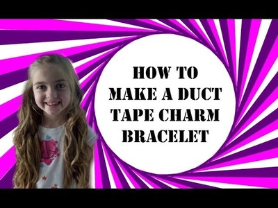 How to : Duct Tape Charm Bracelet