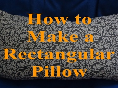 How to Make a Rectangular Pillow