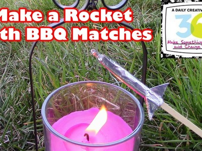 Make a DIY Rocket with BBQ Matches - Matchstick Rocket | Match Rocket - 365 Day Challenge