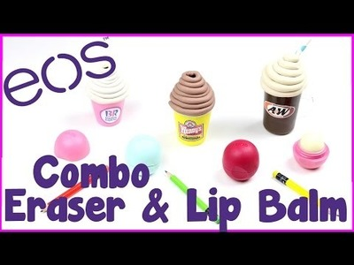 DIY Crafts: DIY EOS & Eraser Combo -  3 Ice Cream Inspired EOS Lip Balm Container Craft Ideas