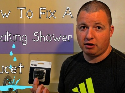How To Fix A Leaking Shower Faucet- DIY
