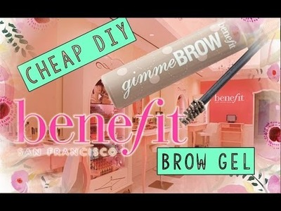 DIY Gimme Brow Gel | Cheap & Easy