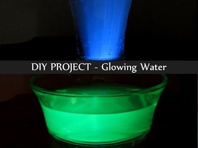 Glowing Water - How to make Glowing Water, DIY Glowing Water