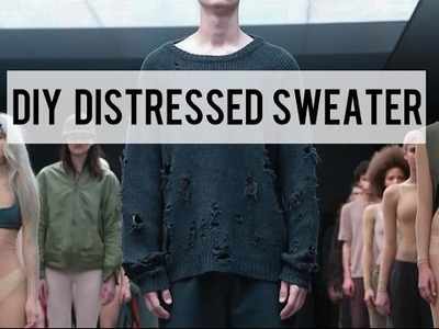 DIY : YEEZY INSPIRED DISTRESSED SWEATER
