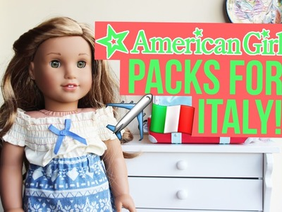 AMERICAN GIRL LEA CLARK PACKS TO ITALY! ~ How To Pack For Your American Girl Doll ~ Beatriz Moitas