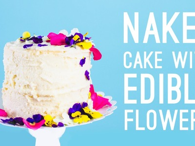 How To Decorate a Naked Cake With Edible Flowers!