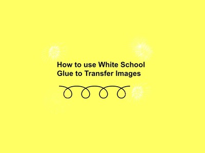 How to Image Transfer with White School Glue