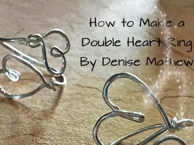 How to make a Double Heart Ring by Denise Mathew