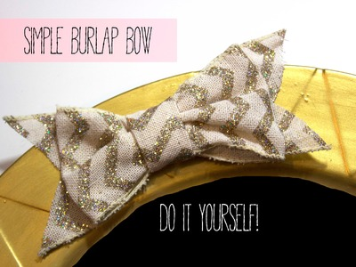 DIY: Simple easy burlap bow