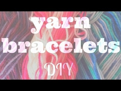EASY YARN BRACELETS DIY | Valentine's Day Gift Ideas