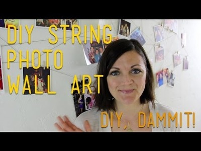 HOW TO MAKE STRING PHOTO WALL ART -- DIY, DAMMIT!