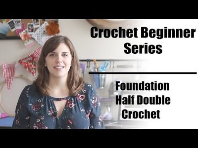 Crochet Beginner Series Part 13: Foundation Half Double Crochet | Sewrella