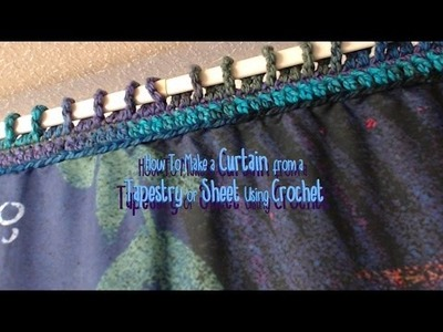 How to Make A Curtain from a Tapestry or Sheet using Crochet