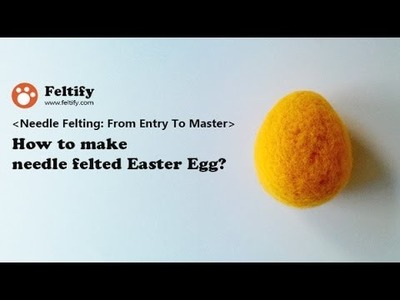 Unit 1 Lesson 7 : How to make needle felted Easter egg?