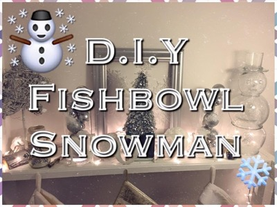 How To Do A Snowman out of a Fish Bowl