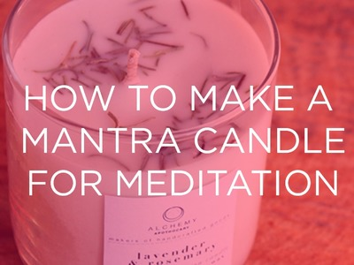 How to Make a Mantra Candle for Meditation at Home