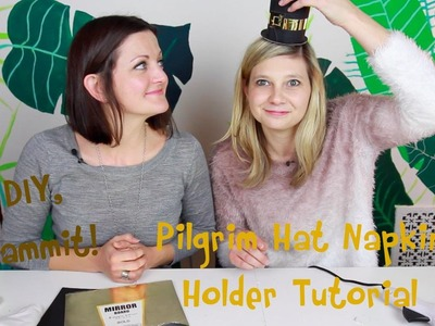 HOW TO MAKE A PILGRIM HAT NAPKIN HOLDER WITH MEG ALLAN COLE -- DIY, DAMMIT!