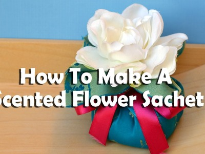 How To Make A Scented Flower Sachet