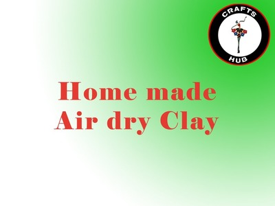 How to make air dry clay  - homemade modeling clay