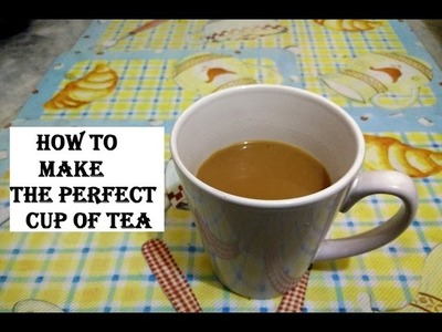 How To Make The Perfect Cup of Tea || Clothes and Creativity
