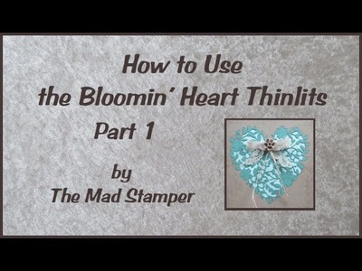 How to Use the Bloomin Heart Thinlits Pt 1